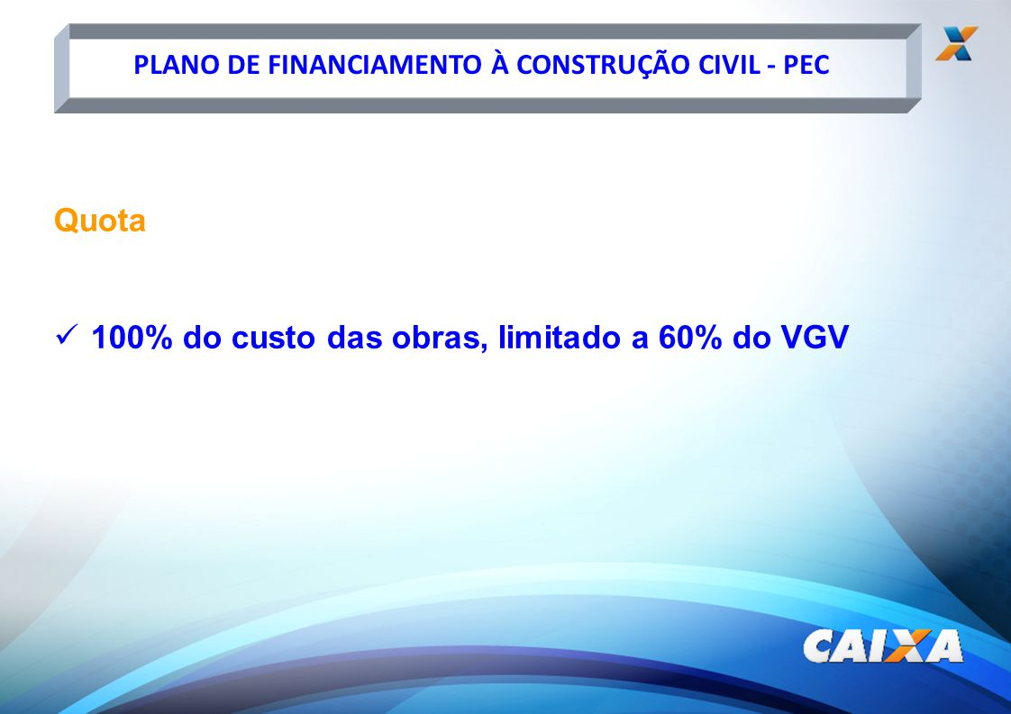 100% do custo das obras, limitado a 60% do VGV
