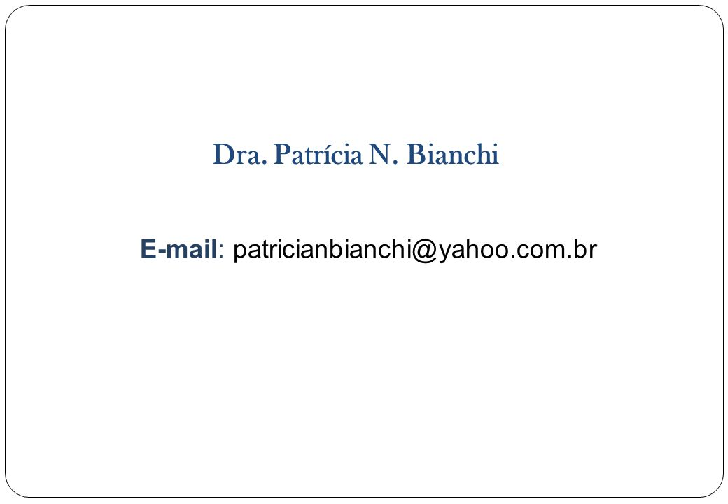 Dra. Patrícia N. Bianchi E-mail: patricianbianchi@yahoo.com.br