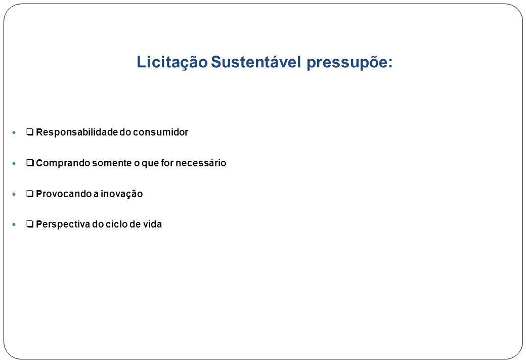 Licitação Sustentável pressupõe: