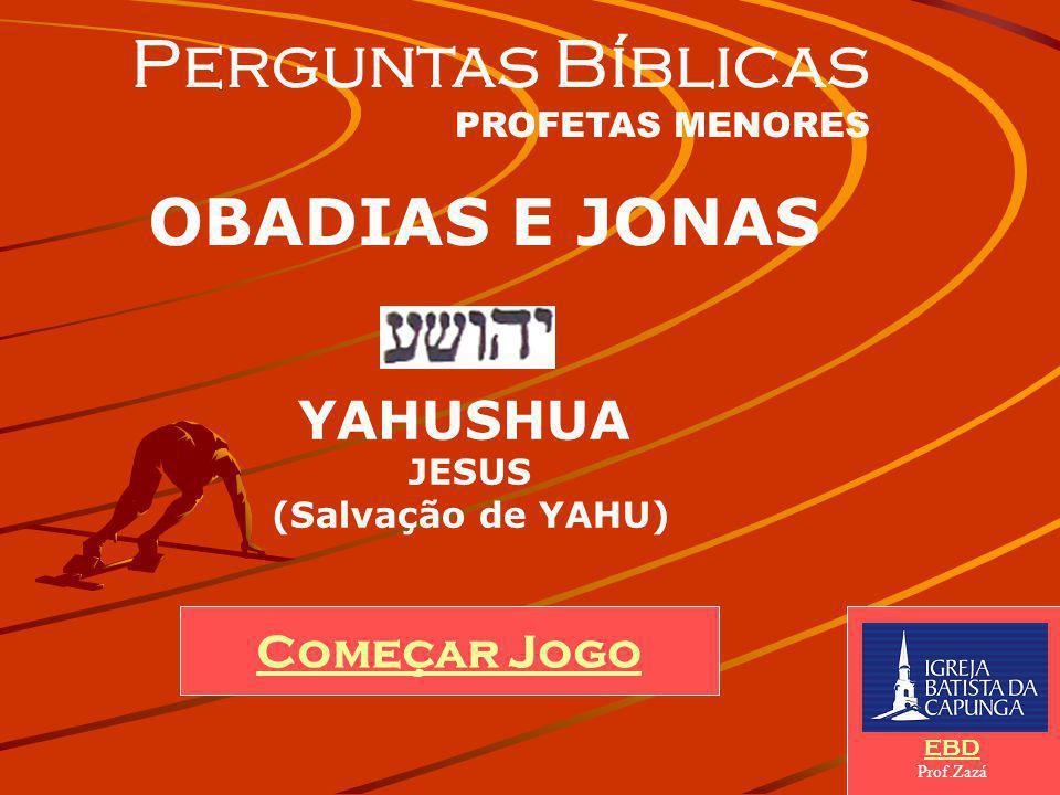 Perguntas Bíblicas OBADIAS E JONAS YAHUSHUA Começar Jogo JESUS