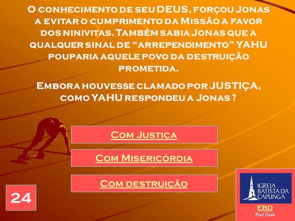 Embora houvesse clamado por JUSTIÇA, como YAHU respondeu a Jonas