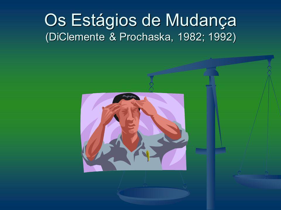 Os Estágios de Mudança (DiClemente & Prochaska, 1982; 1992)