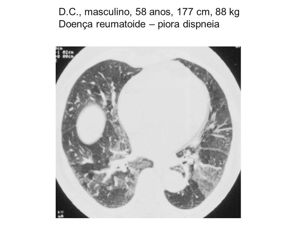 D.C., masculino, 58 anos, 177 cm, 88 kg Doença reumatoide – piora dispneia