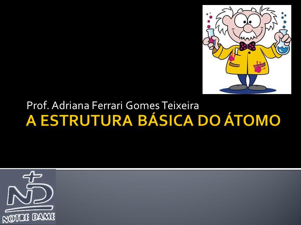 A ESTRUTURA BÁSICA DO ÁTOMO