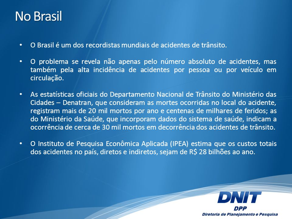No Brasil O Brasil é um dos recordistas mundiais de acidentes de trânsito.