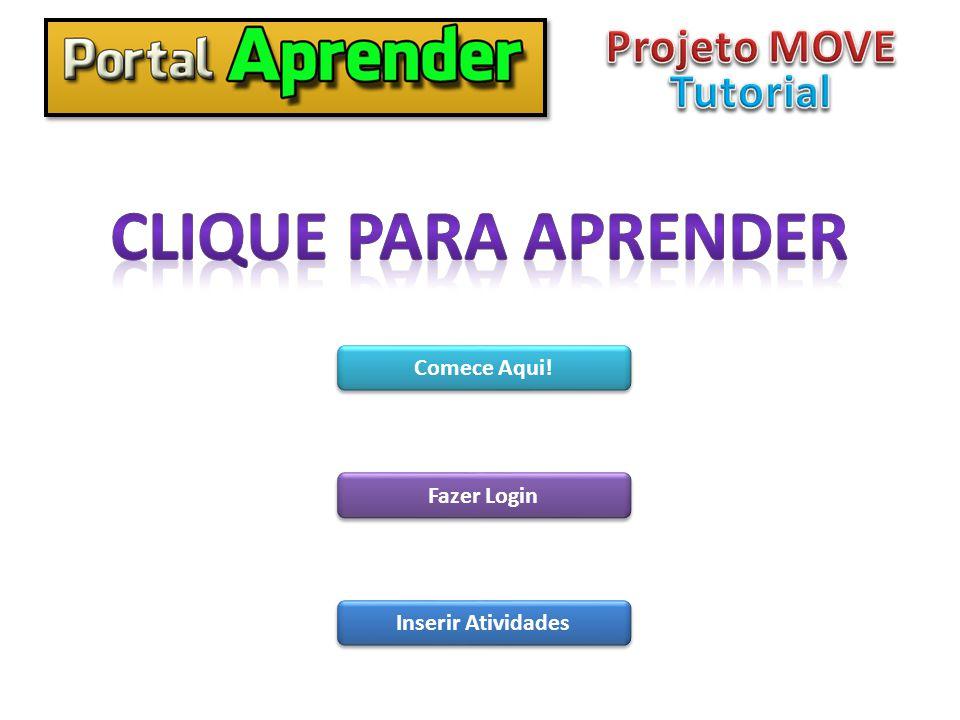 Clique para aprender Projeto MOVE Tutorial Comece Aqui! Fazer Login