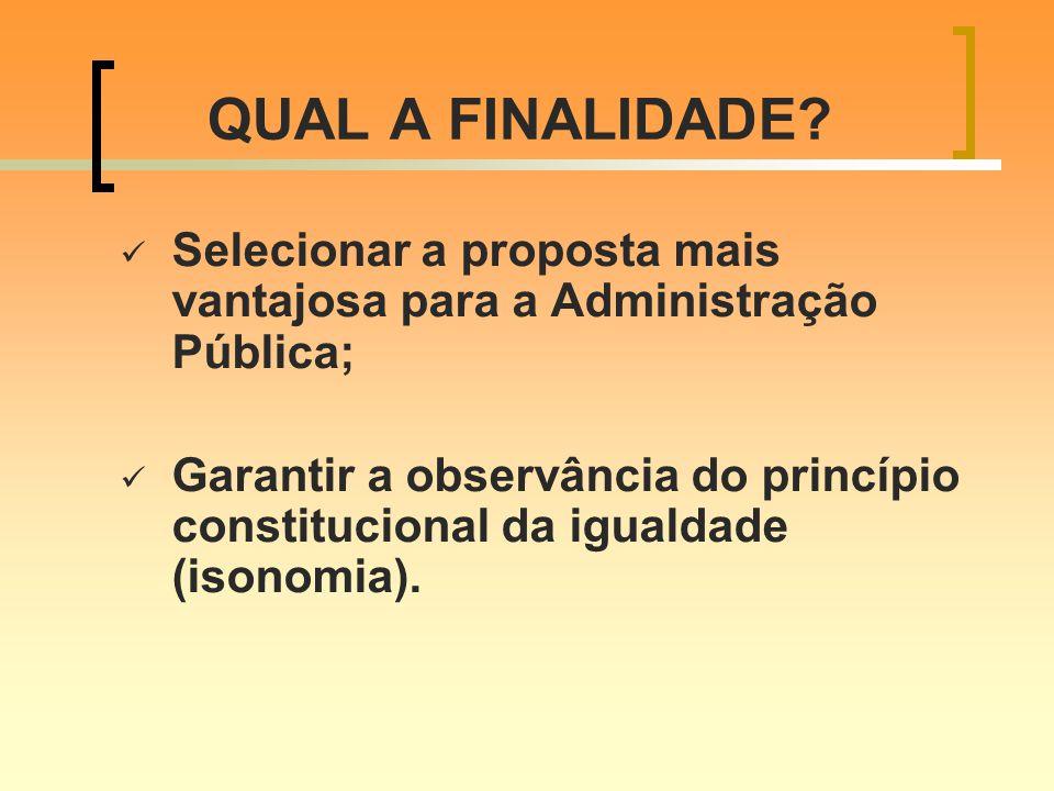 QUAL A FINALIDADE Selecionar a proposta mais vantajosa para a Administração Pública;