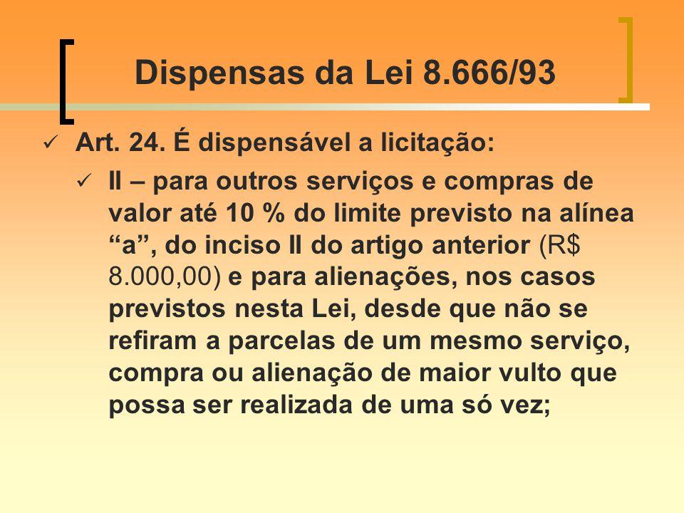 Dispensas da Lei 8.666/93 Art. 24. É dispensável a licitação: