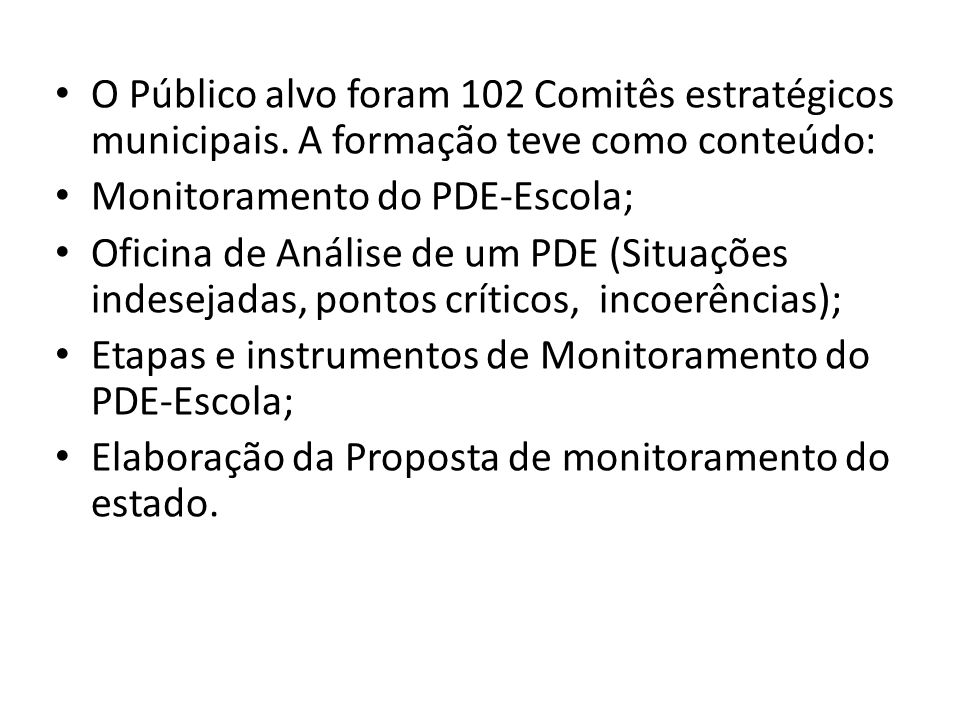O Público alvo foram 102 Comitês estratégicos municipais