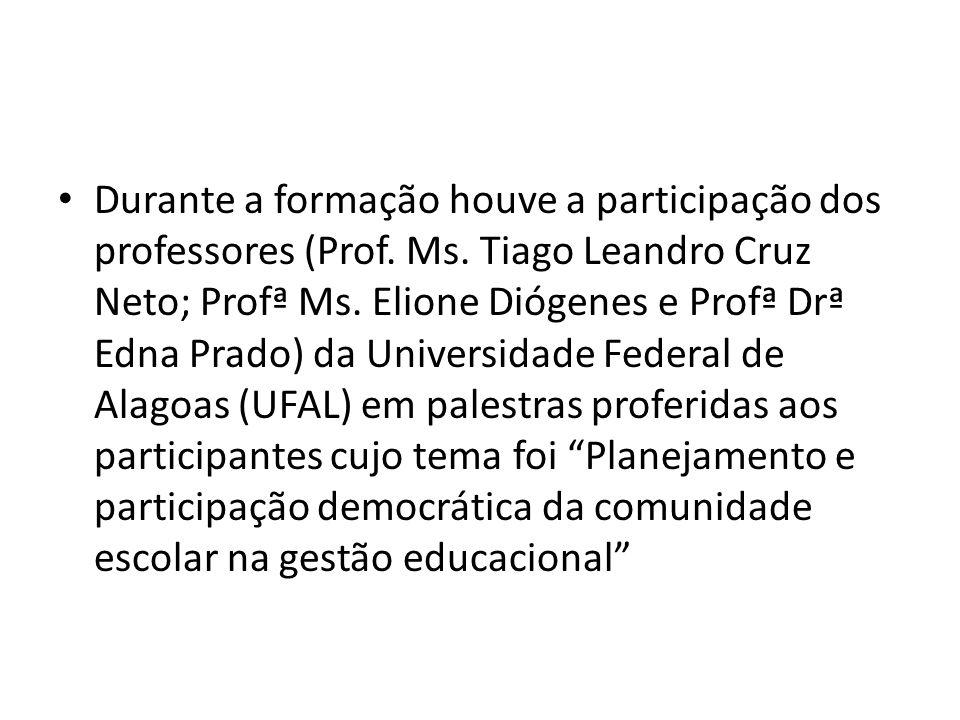 Durante a formação houve a participação dos professores (Prof. Ms