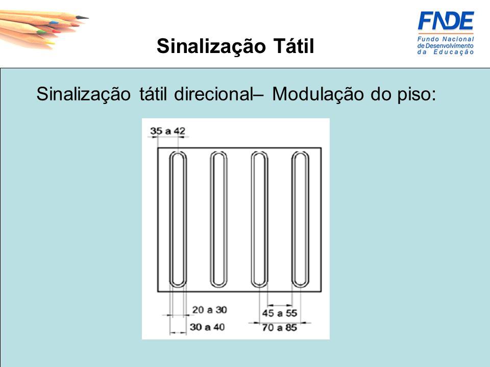Sinalização tátil direcional– Modulação do piso: