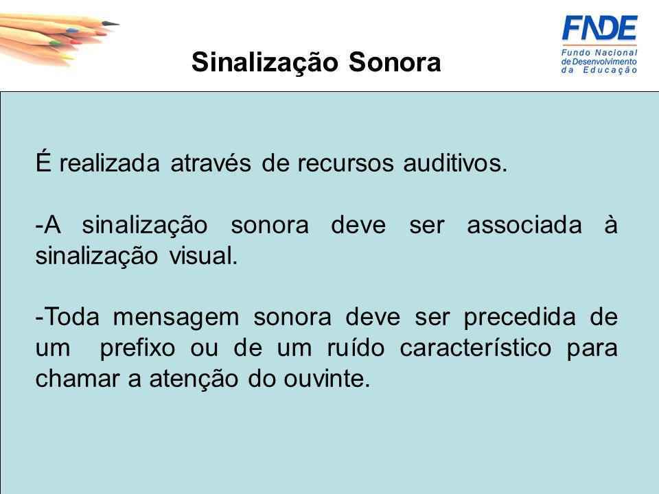 Sinalização Sonora É realizada através de recursos auditivos.