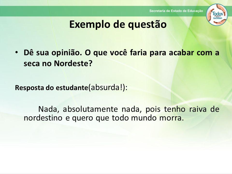 Exemplo de questão Dê sua opinião. O que você faria para acabar com a seca no Nordeste Resposta do estudante(absurda!):