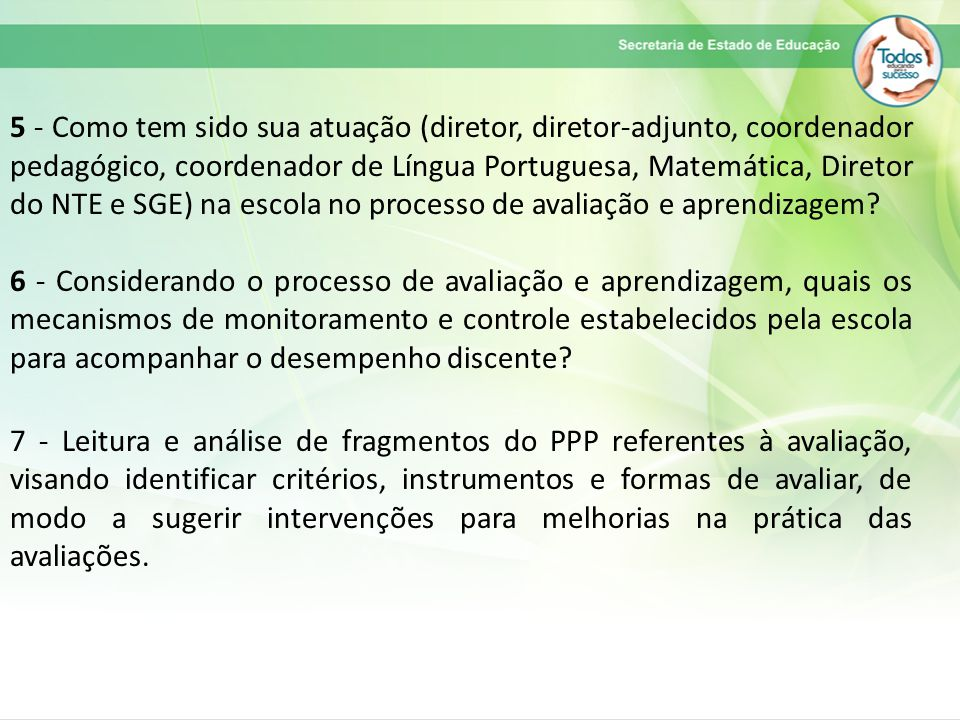 5 - Como tem sido sua atuação (diretor, diretor-adjunto, coordenador pedagógico, coordenador de Língua Portuguesa, Matemática, Diretor do NTE e SGE) na escola no processo de avaliação e aprendizagem
