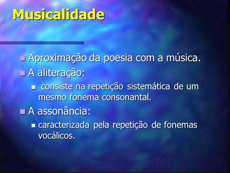Musicalidade Aproximação da poesia com a música. A aliteração:
