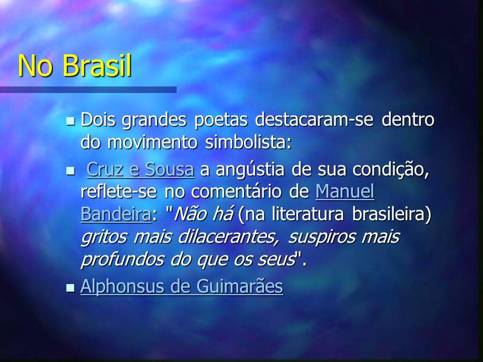 No Brasil Dois grandes poetas destacaram-se dentro do movimento simbolista: