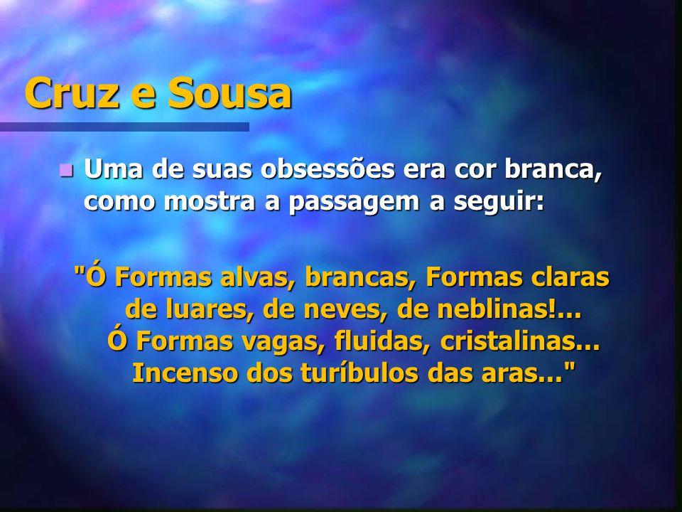 Cruz e Sousa Uma de suas obsessões era cor branca, como mostra a passagem a seguir: