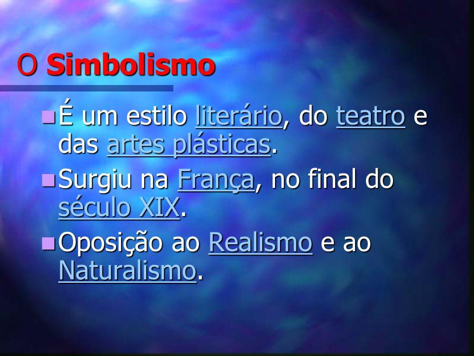 O Simbolismo É um estilo literário, do teatro e das artes plásticas.