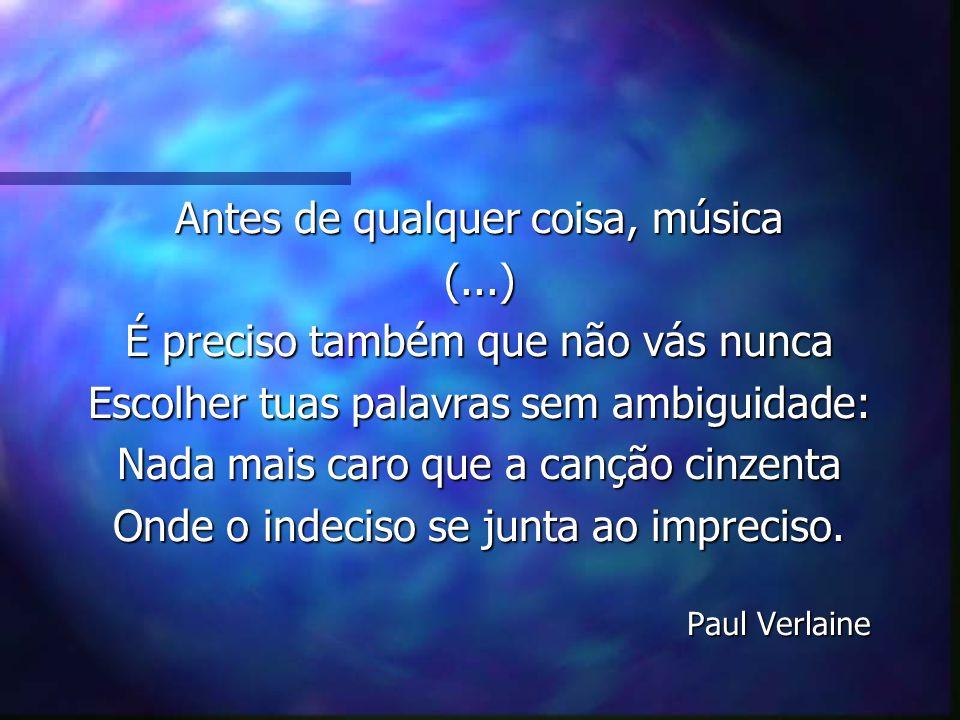 Antes de qualquer coisa, música (...)