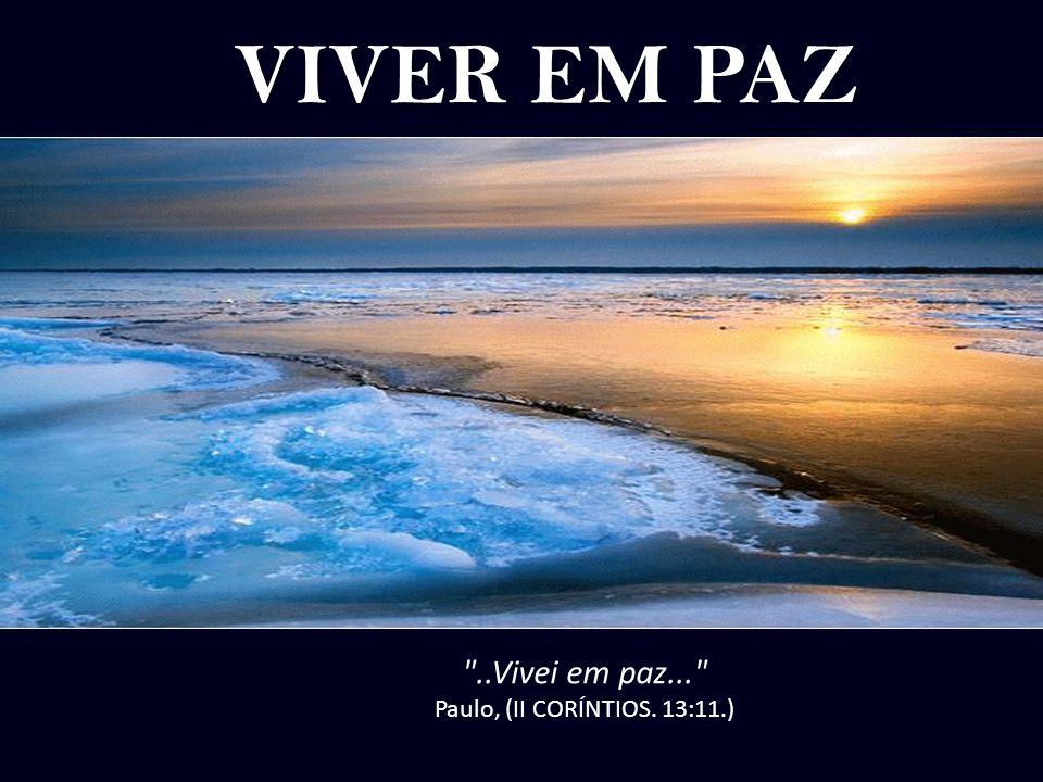 ..Vivei em paz... Paulo, (II CORÍNTIOS. 13:11.)