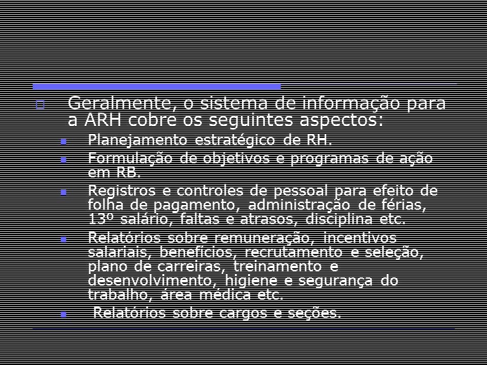 Geralmente, o sistema de informação para a ARH cobre os seguintes aspectos:
