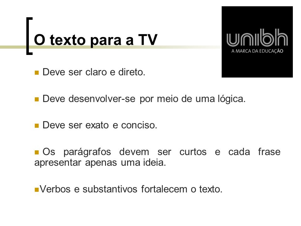 O texto para a TV Deve ser claro e direto.