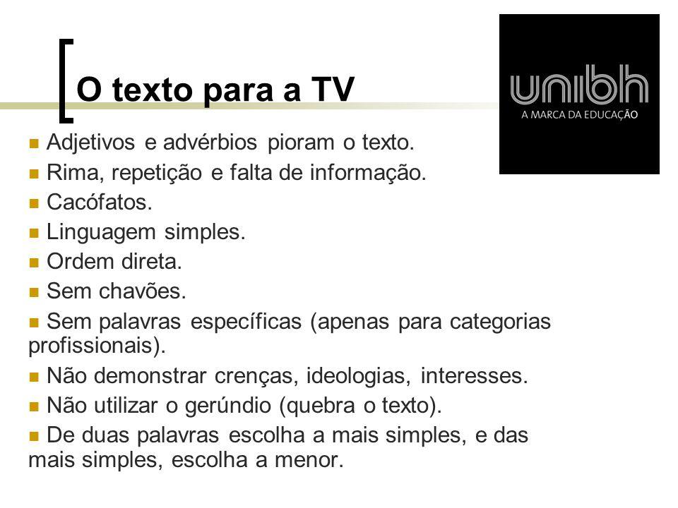 O texto para a TV Adjetivos e advérbios pioram o texto.