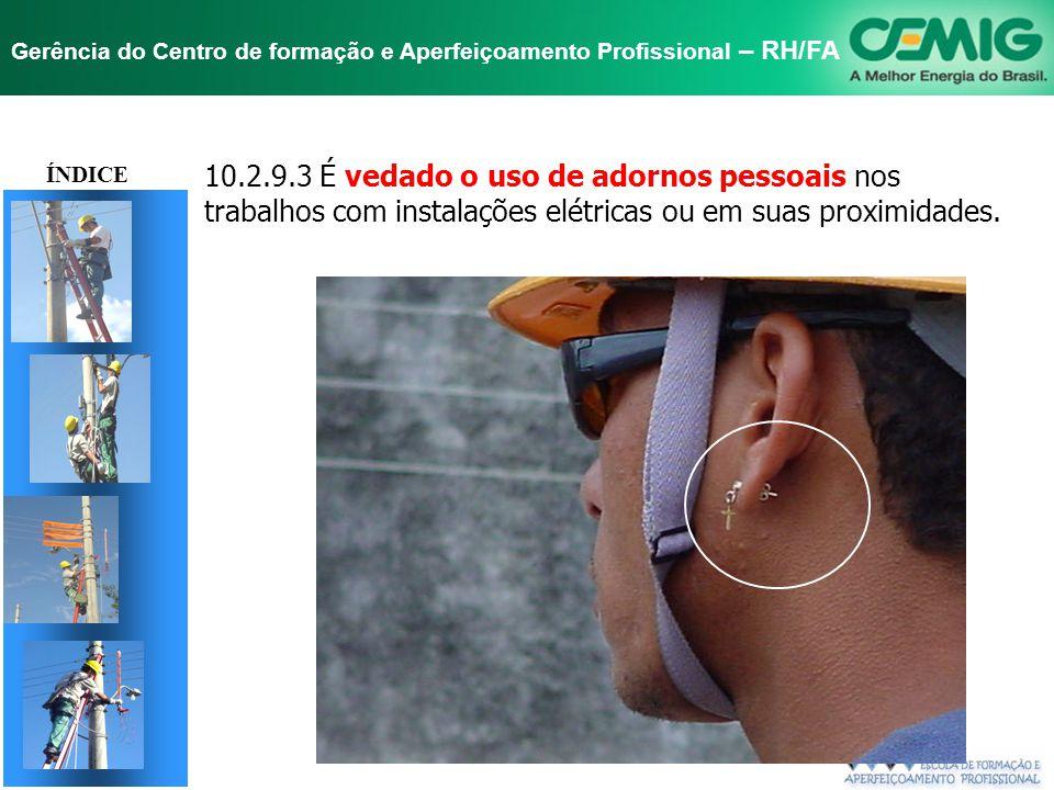 ÍNDICE 10.2.9.3 É vedado o uso de adornos pessoais nos trabalhos com instalações elétricas ou em suas proximidades.