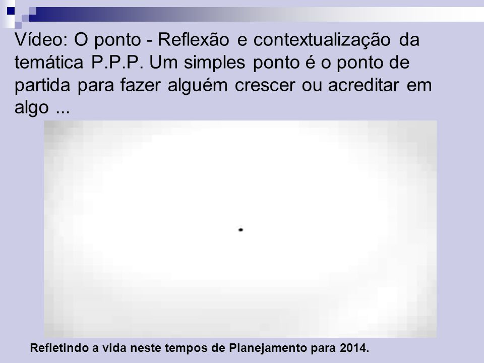 Vídeo: O ponto - Reflexão e contextualização da temática P. P. P