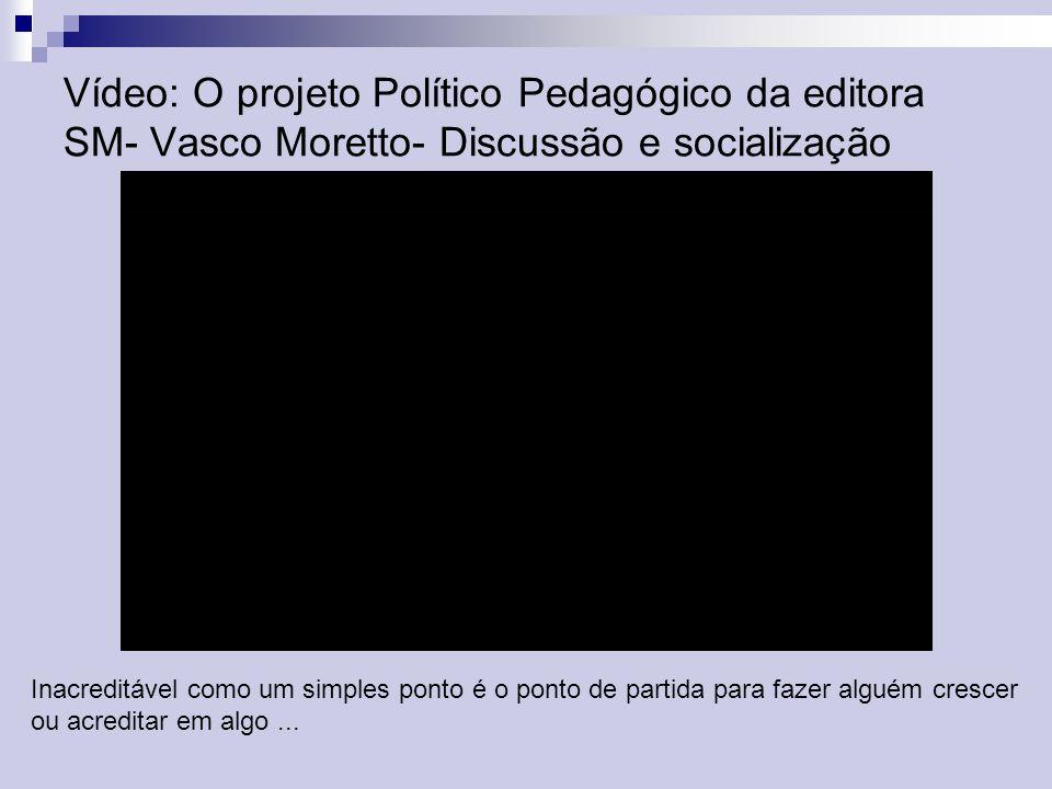 Vídeo: O projeto Político Pedagógico da editora SM- Vasco Moretto- Discussão e socialização