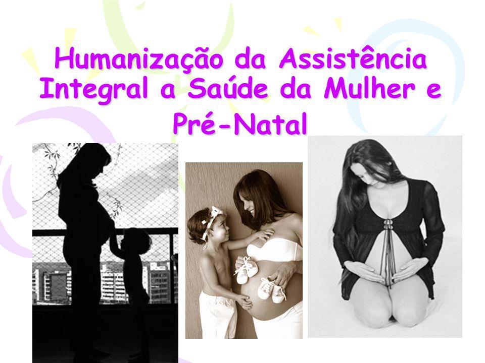 Humanização da Assistência Integral a Saúde da Mulher e Pré-Natal