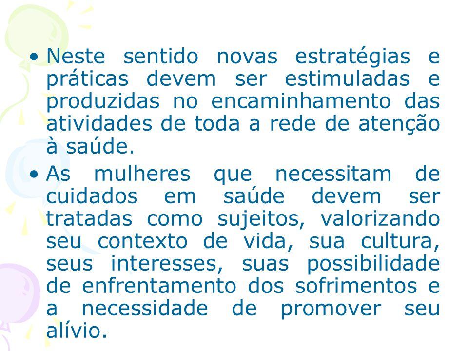 Neste sentido novas estratégias e práticas devem ser estimuladas e produzidas no encaminhamento das atividades de toda a rede de atenção à saúde.