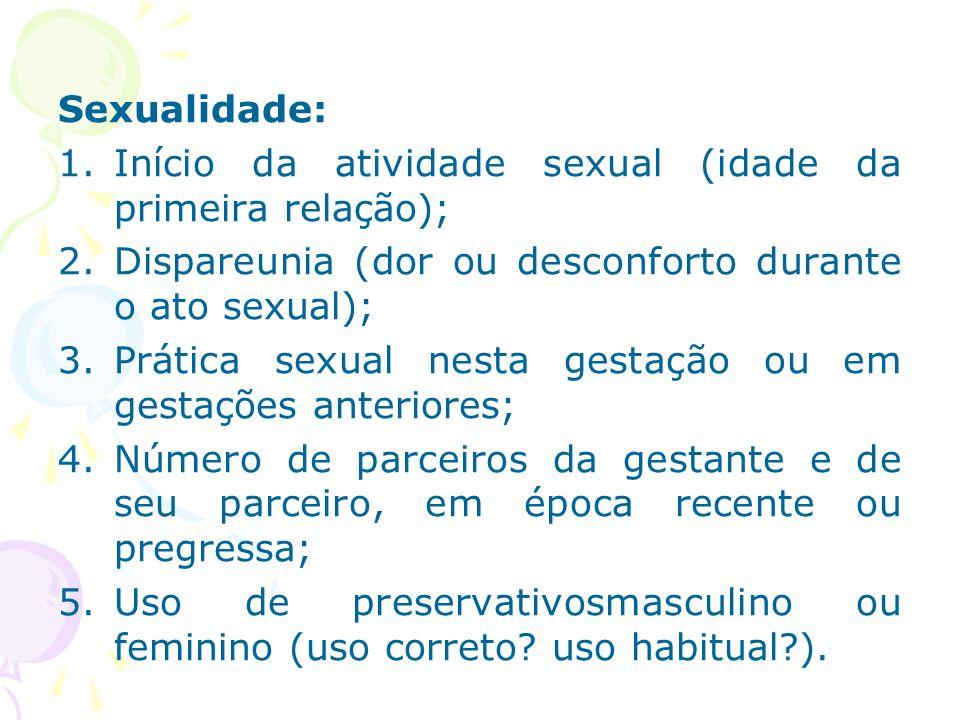 Sexualidade: Início da atividade sexual (idade da primeira relação); Dispareunia (dor ou desconforto durante o ato sexual);