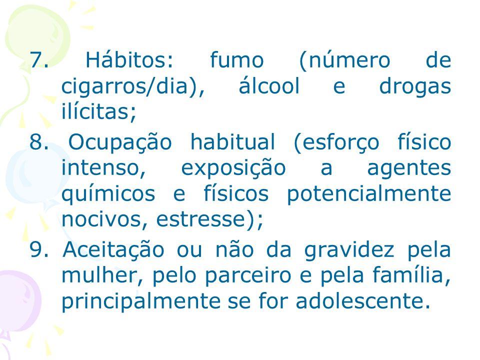 7. Hábitos: fumo (número de cigarros/dia), álcool e drogas ilícitas;