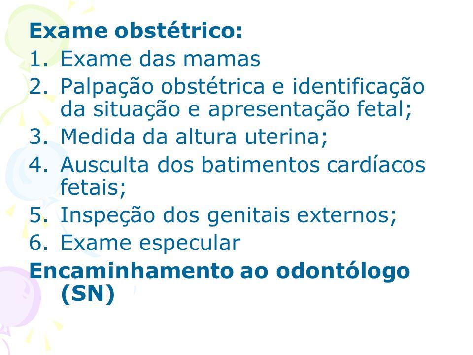 Exame obstétrico: Exame das mamas. Palpação obstétrica e identificação da situação e apresentação fetal;