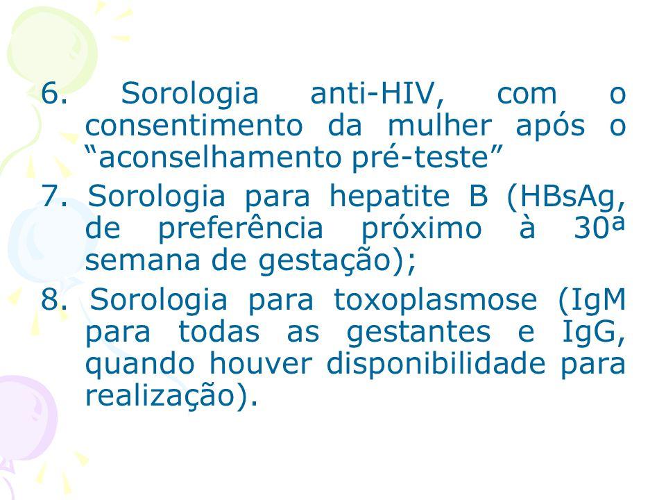 6. Sorologia anti-HIV, com o consentimento da mulher após o aconselhamento pré-teste