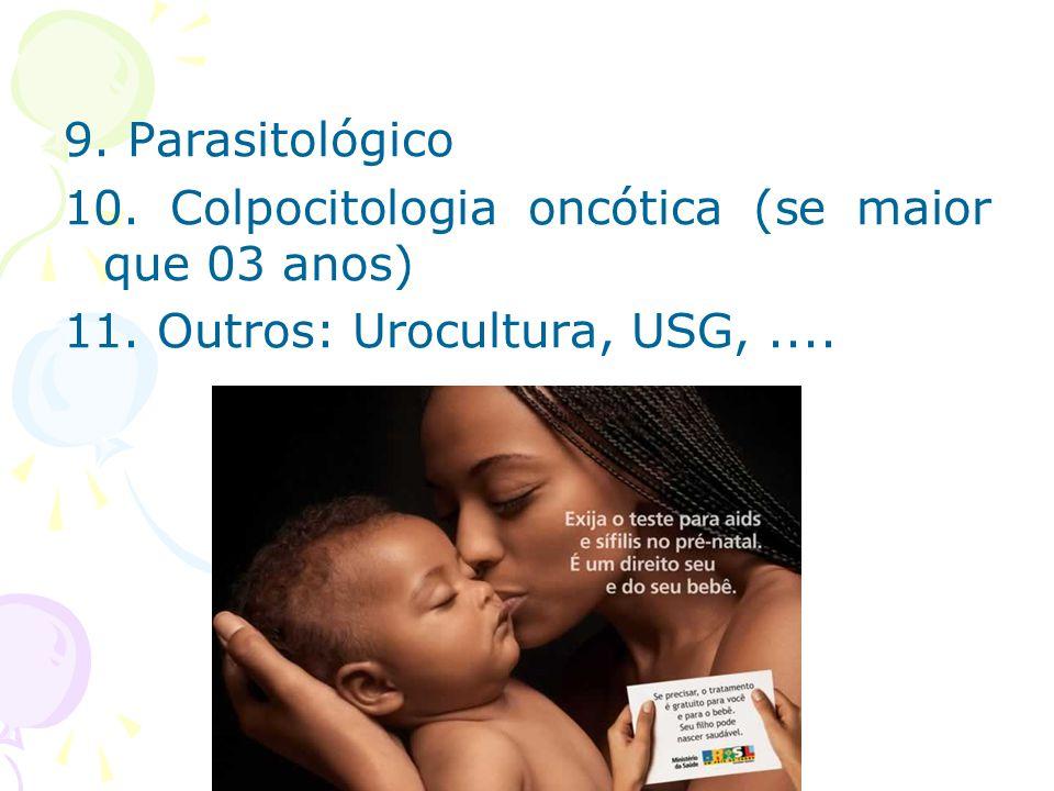 9. Parasitológico 10. Colpocitologia oncótica (se maior que 03 anos) 11.