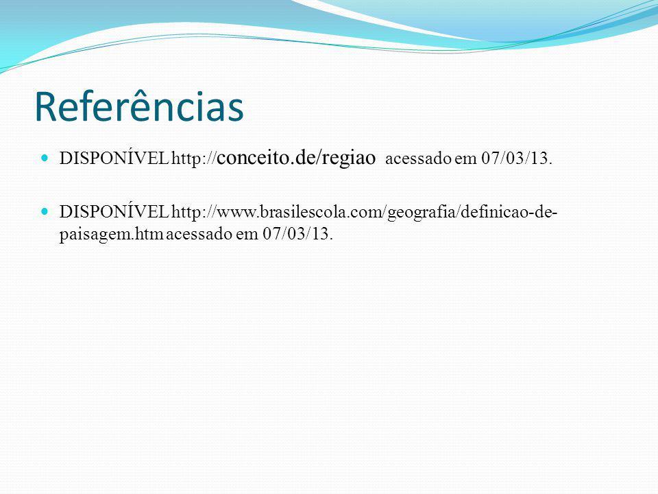 Referências DISPONÍVEL http://conceito.de/regiao acessado em 07/03/13.