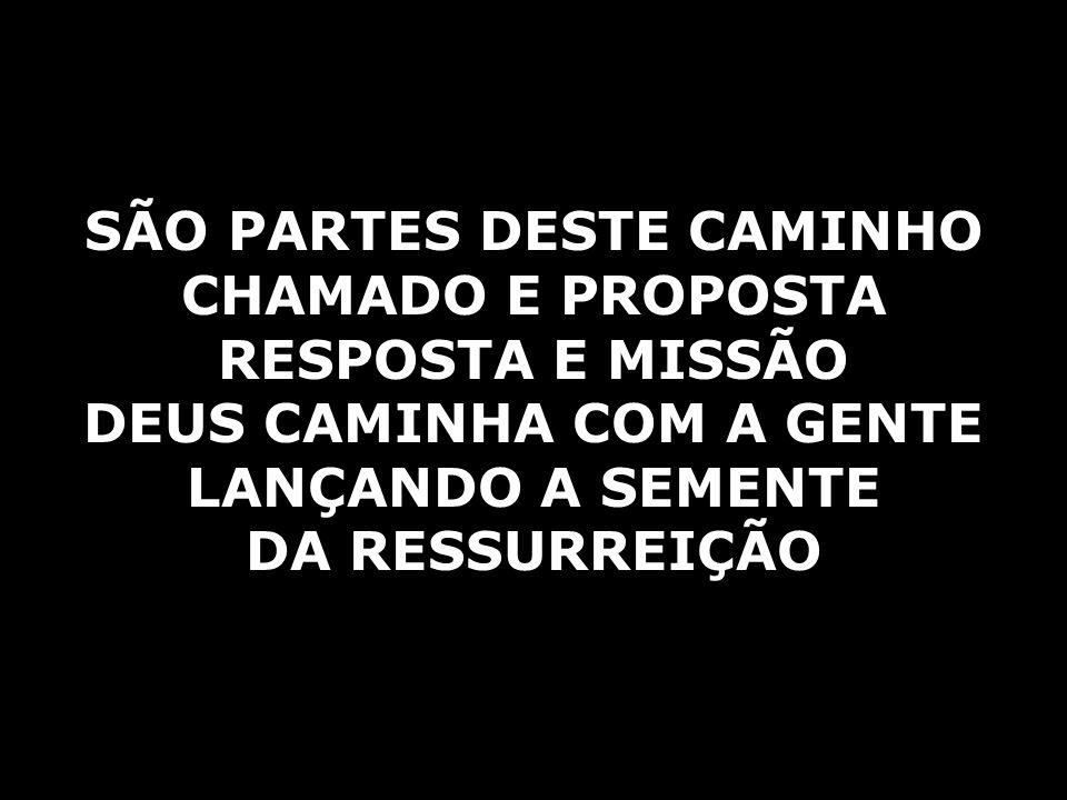 SÃO PARTES DESTE CAMINHO DEUS CAMINHA COM A GENTE