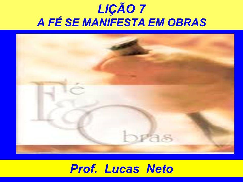 LIÇÃO 7 A FÉ SE MANIFESTA EM OBRAS