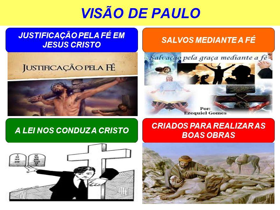 VISÃO DE PAULO JUSTIFICAÇÃO PELA FÉ EM JESUS CRISTO