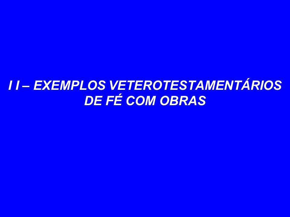 I I – EXEMPLOS VETEROTESTAMENTÁRIOS DE FÉ COM OBRAS