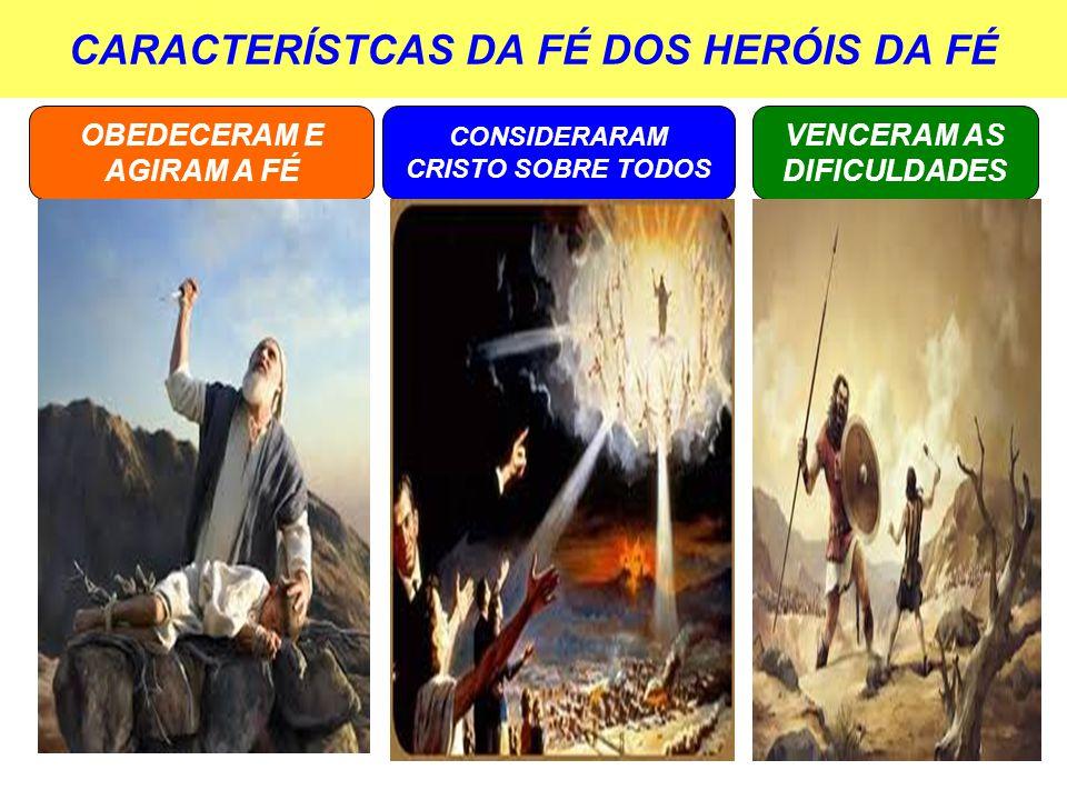 CARACTERÍSTCAS DA FÉ DOS HERÓIS DA FÉ