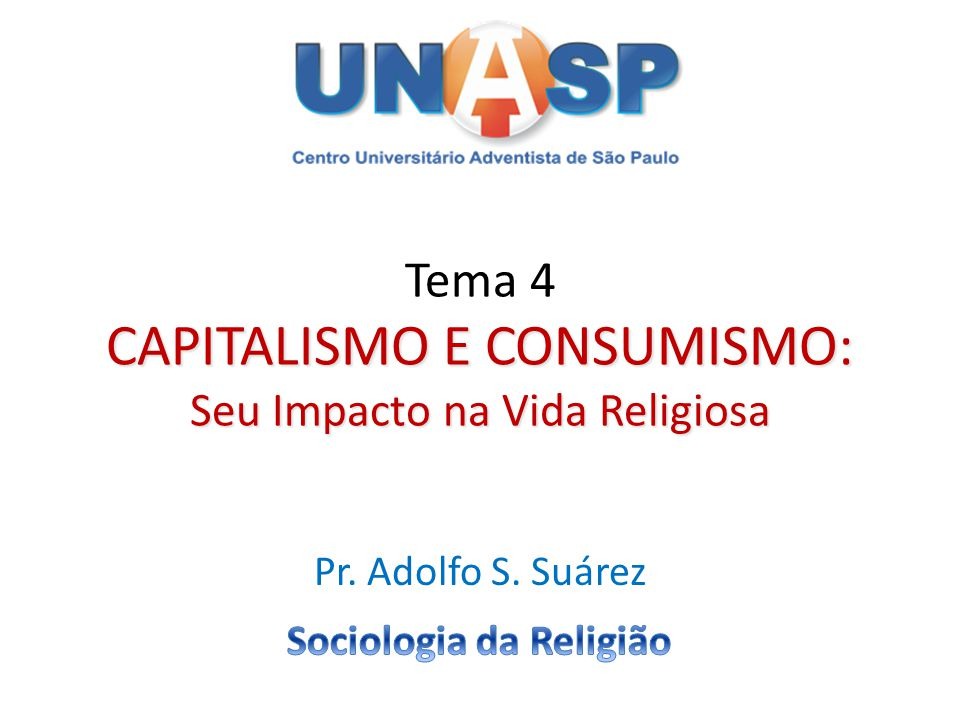 Tema 4 CAPITALISMO E CONSUMISMO: Seu Impacto na Vida Religiosa