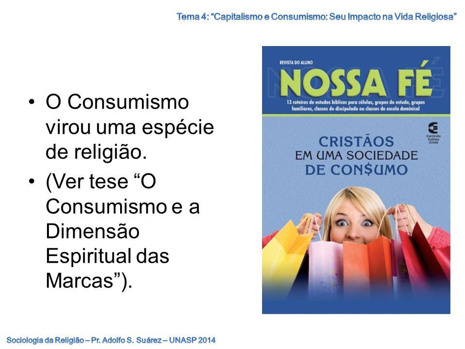 O Consumismo virou uma espécie de religião.