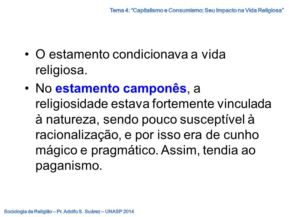 O estamento condicionava a vida religiosa.