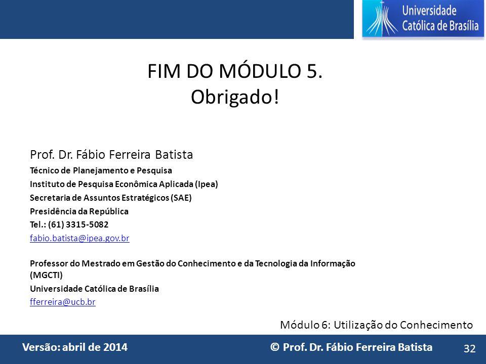 FIM DO MÓDULO 5. Obrigado! Prof. Dr. Fábio Ferreira Batista 32