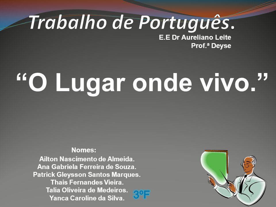 O Lugar onde vivo. Trabalho de Português. 3ºF E.E Dr Aureliano Leite