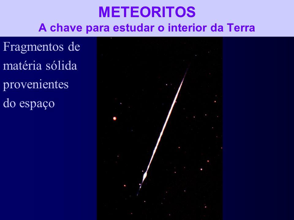 METEORITOS A chave para estudar o interior da Terra