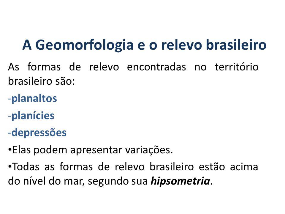 A Geomorfologia e o relevo brasileiro